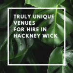 truly unique venues for hire in hackney wick