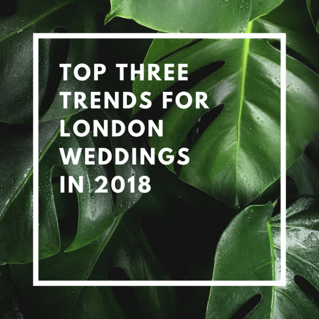 top three trends for london weddings in 2018