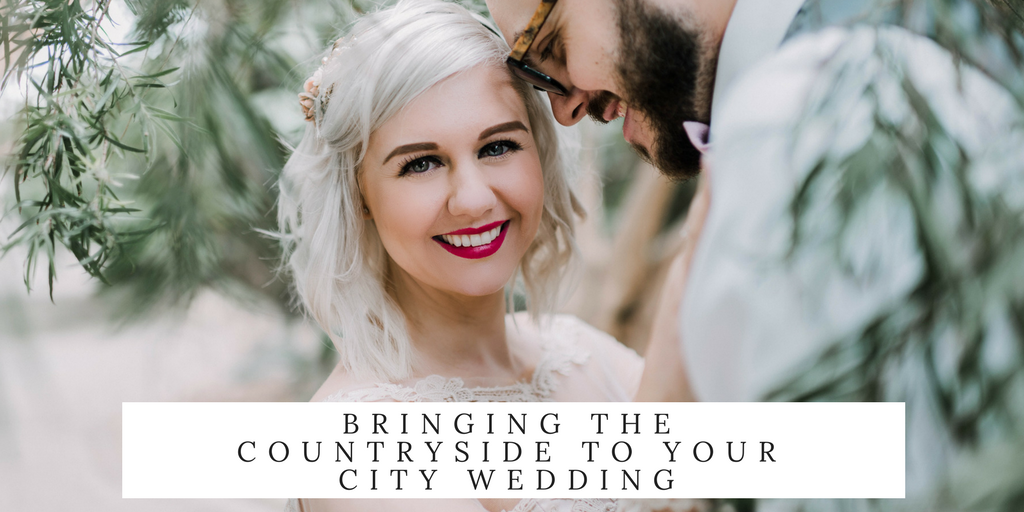 BRINGING THE COUNTRYSIDE TO YOUR CITY WEDDING