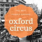 the best venues around oxford circus