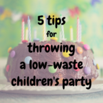 5 tips for throwing a low-waste children's party